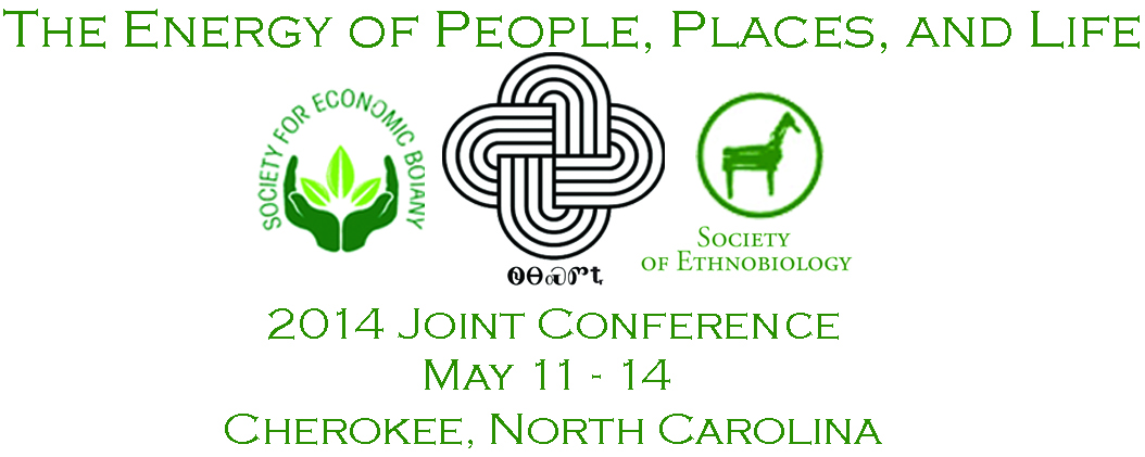 Joint Society of Ethnobiology & Society for Economic Botany Conference, May 11–14, 2014 Cherokee, North Carolina